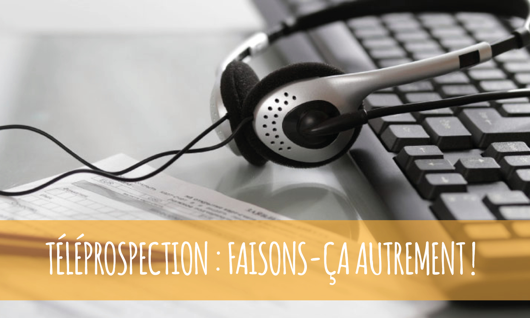 Téléprospection, prospection, relations clients, satisfaction clients, Commercial, développement commercial, phoning
